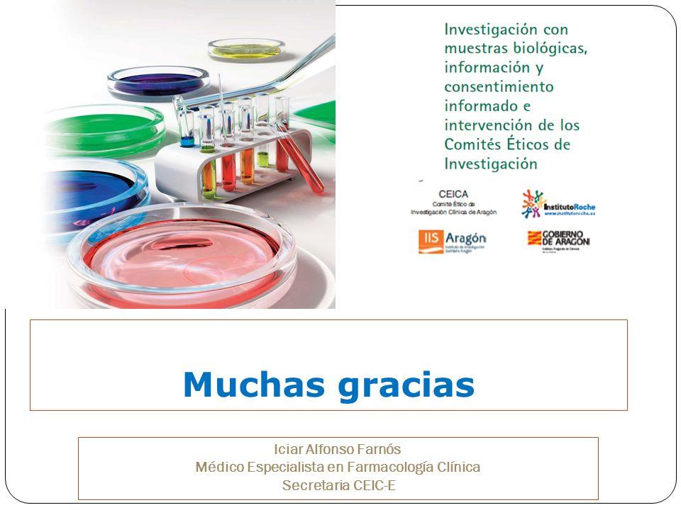 Muchas gracias Iciar Alfonso Farnós Médico Especialista en Farmacología Clínica Secretaria CEIC-E