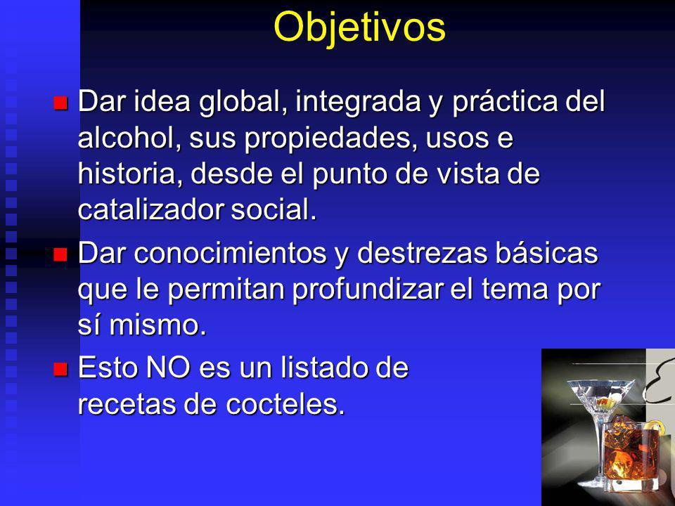 Objetivos Dar idea global, integrada y práctica del alcohol, sus propiedades, usos e historia, desde el punto de vista de catalizador social.