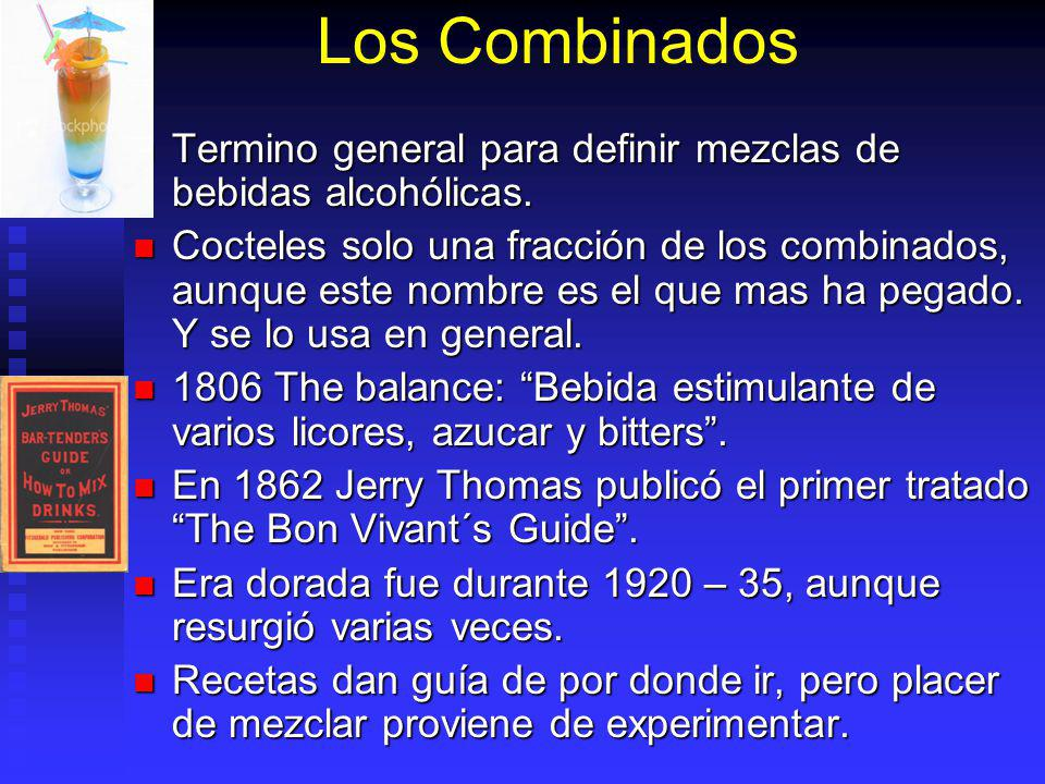 Los Combinados Termino general para definir mezclas de bebidas alcohólicas.