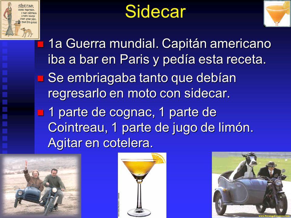 Sidecar 1a Guerra mundial. Capitán americano iba a bar en Paris y pedía esta receta. Se embriagaba tanto que debían regresarlo en moto con sidecar.