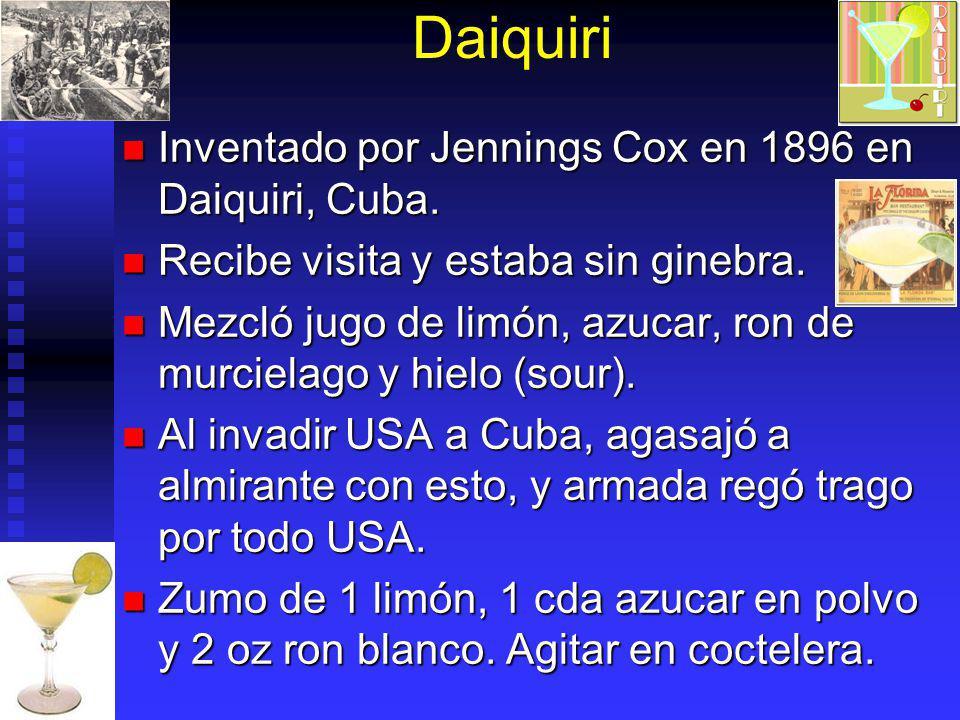 Daiquiri Inventado por Jennings Cox en 1896 en Daiquiri, Cuba.