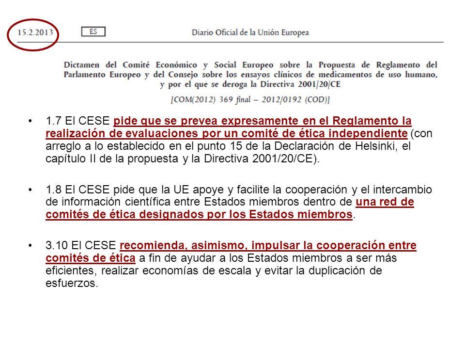 1.7 El CESE pide que se prevea expresamente en el Reglamento la realización de evaluaciones por un comité de ética independiente (con arreglo a lo establecido en el punto 15 de la Declaración de Helsinki, el capítulo II de la propuesta y la Directiva 2001/20/CE).
