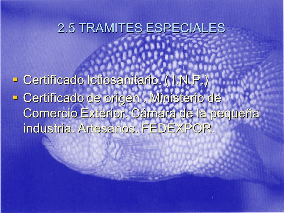 2.5 TRAMITES ESPECIALES Certificado Ictiosanitario. ( I.N.P.)