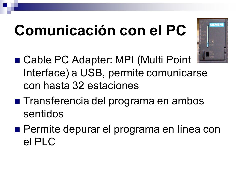 Comunicación con el PC Cable PC Adapter: MPI (Multi Point Interface) a USB, permite comunicarse con hasta 32 estaciones.