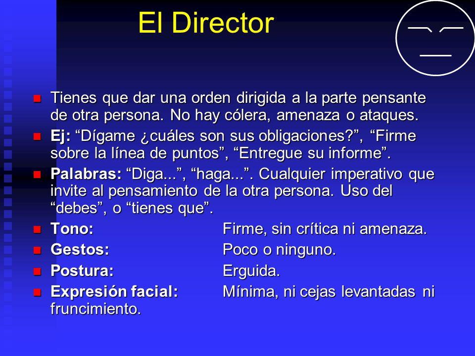 El Director Tienes que dar una orden dirigida a la parte pensante de otra persona. No hay cólera, amenaza o ataques.