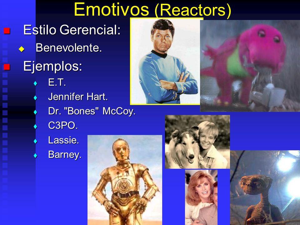 Emotivos (Reactors) Estilo Gerencial: Ejemplos: Benevolente. E.T.