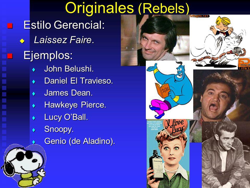 Originales (Rebels) Estilo Gerencial: Ejemplos: Laissez Faire.