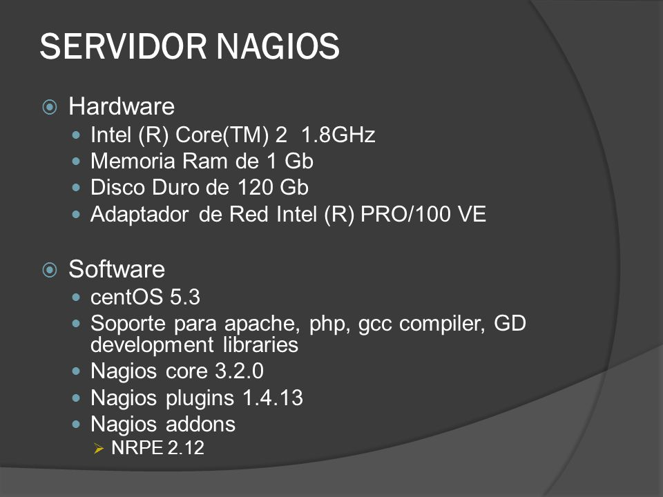 SERVIDOR NAGIOS Hardware Software Intel (R) Core(TM) 2 1.8GHz