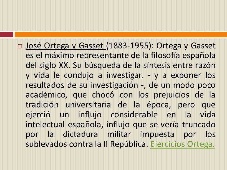 José Ortega y Gasset (1883-1955): Ortega y Gasset es el máximo representante de la filosofía española del siglo XX.