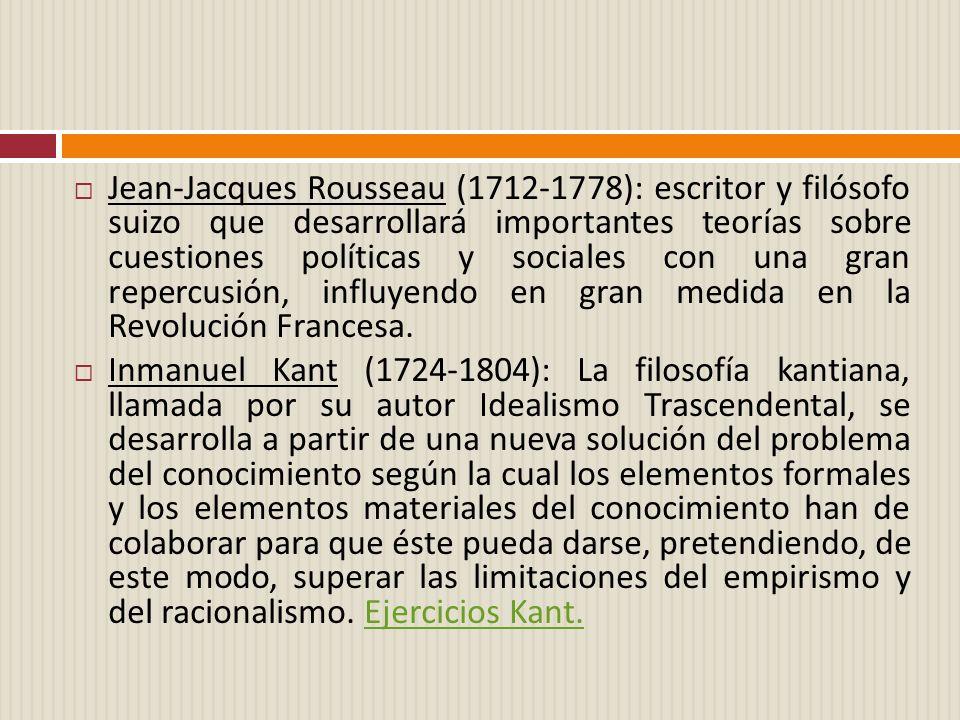 Jean-Jacques Rousseau (1712-1778): escritor y filósofo suizo que desarrollará importantes teorías sobre cuestiones políticas y sociales con una gran repercusión, influyendo en gran medida en la Revolución Francesa.