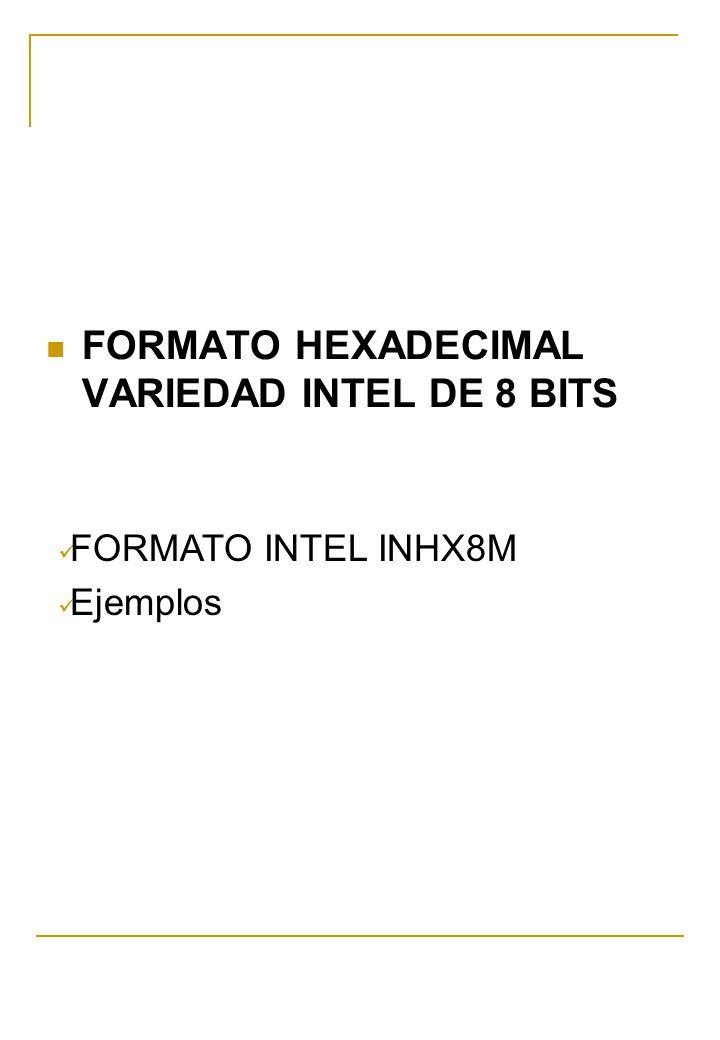 FORMATO HEXADECIMAL VARIEDAD INTEL DE 8 BITS