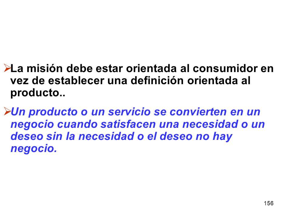 La misión debe estar orientada al consumidor en vez de establecer una definición orientada al producto..