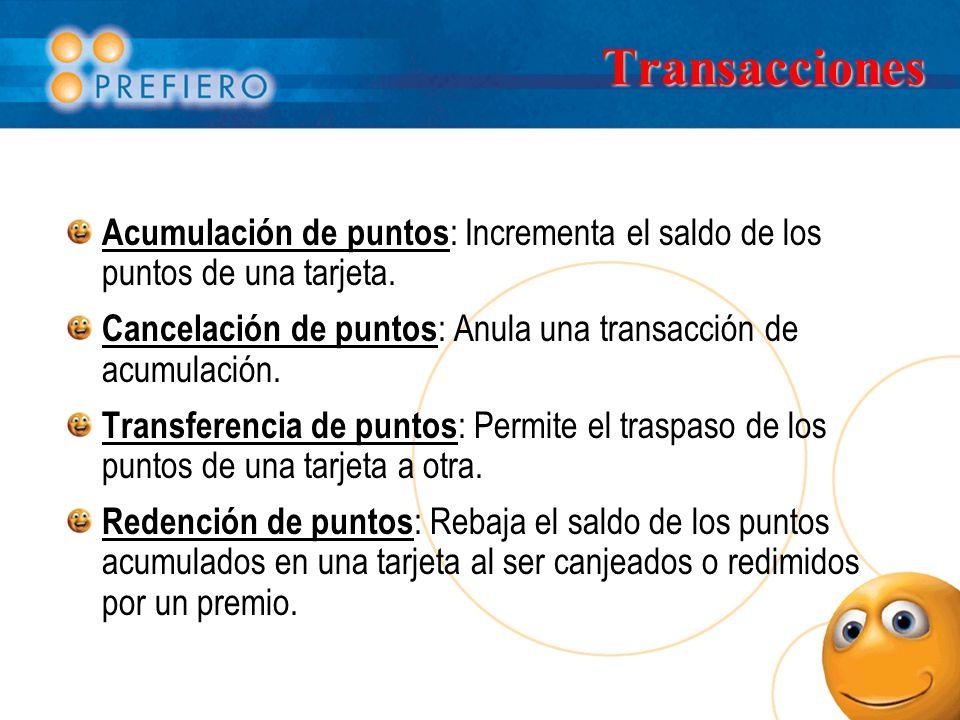 Transacciones Acumulación de puntos: Incrementa el saldo de los puntos de una tarjeta. Cancelación de puntos: Anula una transacción de acumulación.