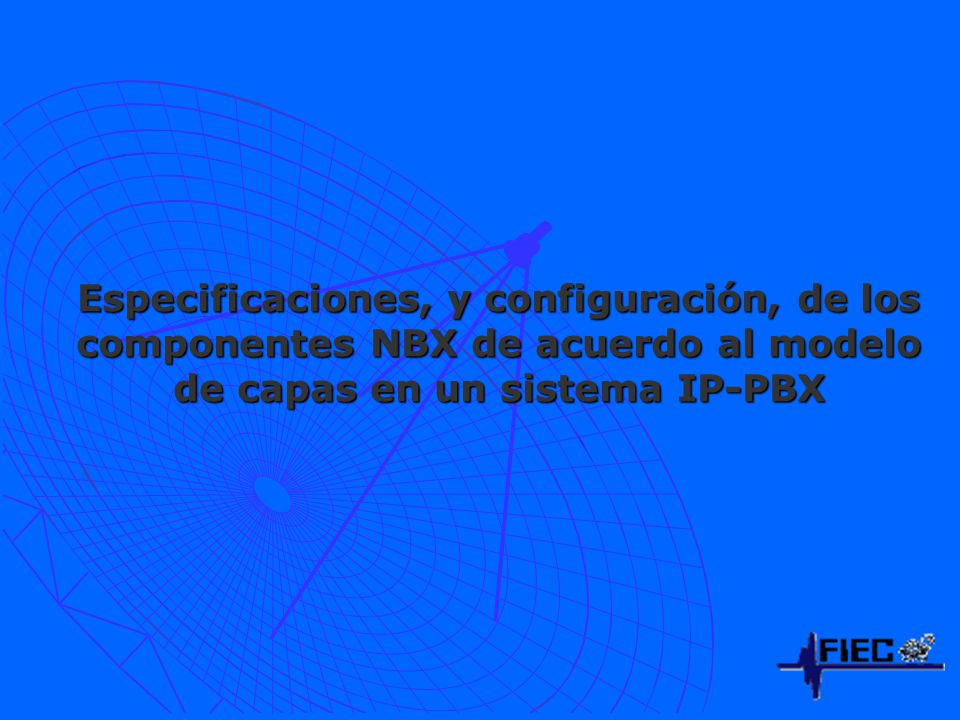 Especificaciones, y configuración, de los componentes NBX de acuerdo al modelo de capas en un sistema IP-PBX