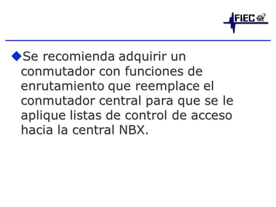 Se recomienda adquirir un conmutador con funciones de enrutamiento que reemplace el conmutador central para que se le aplique listas de control de acceso hacia la central NBX.