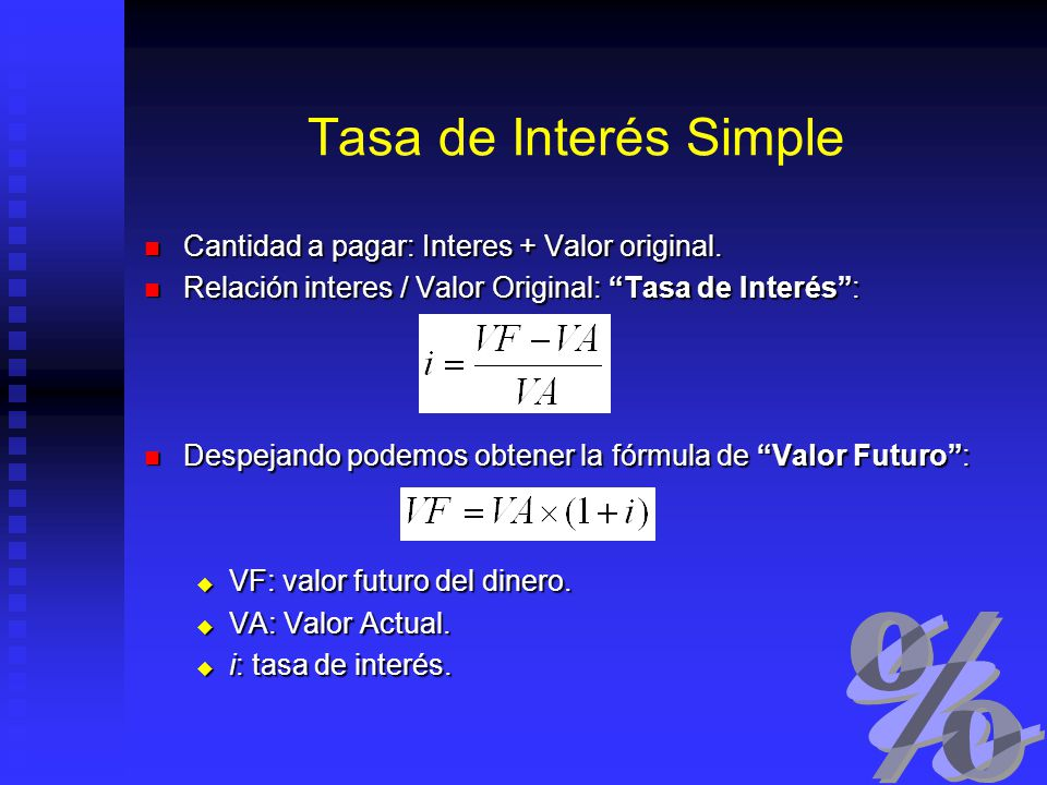 Tasa de Interés Simple Cantidad a pagar: Interes + Valor original.