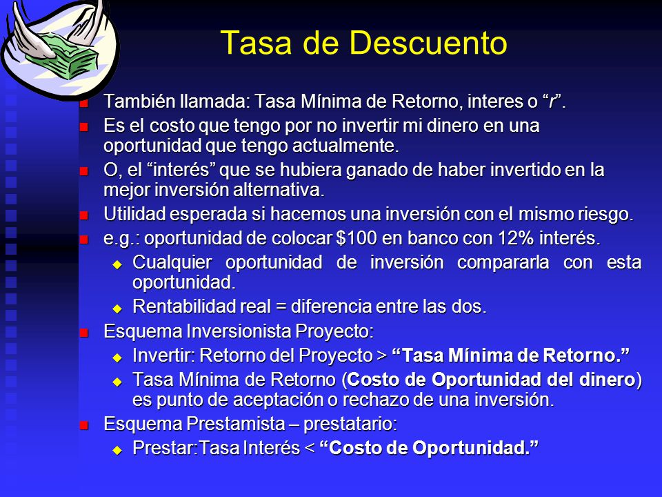 Tasa de Descuento También llamada: Tasa Mínima de Retorno, interes o r .