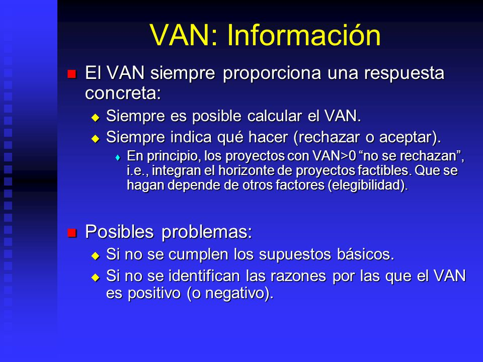 VAN: Información El VAN siempre proporciona una respuesta concreta: