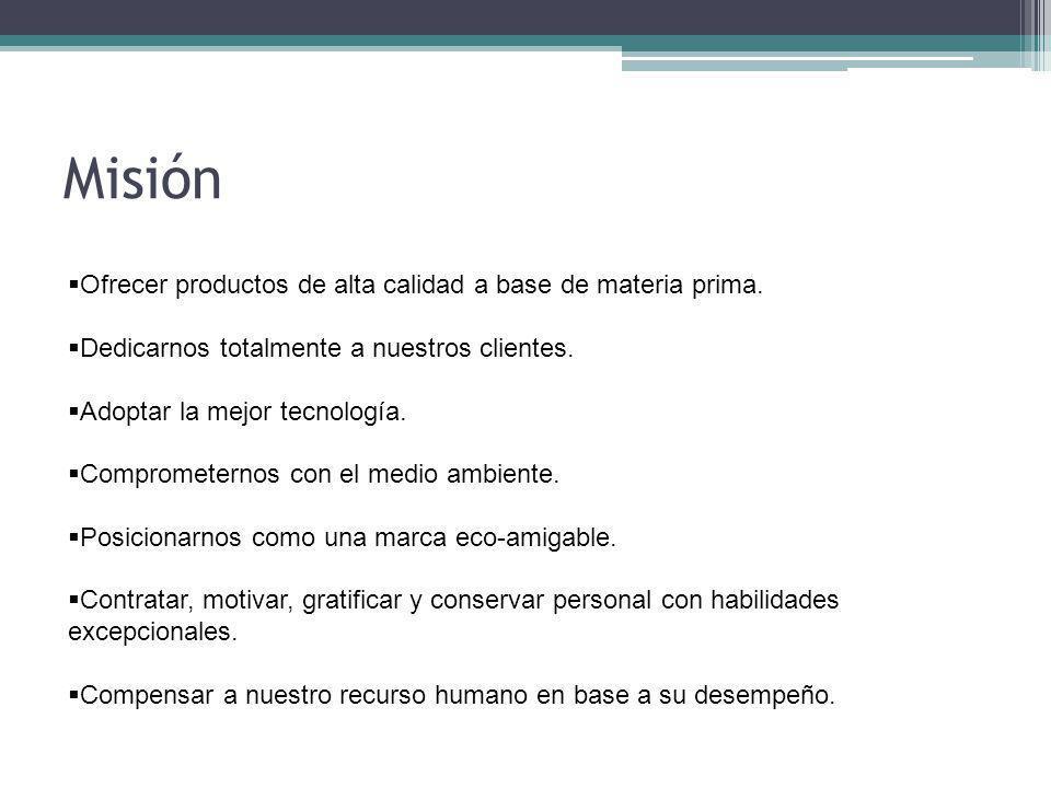 Misión Ofrecer productos de alta calidad a base de materia prima.