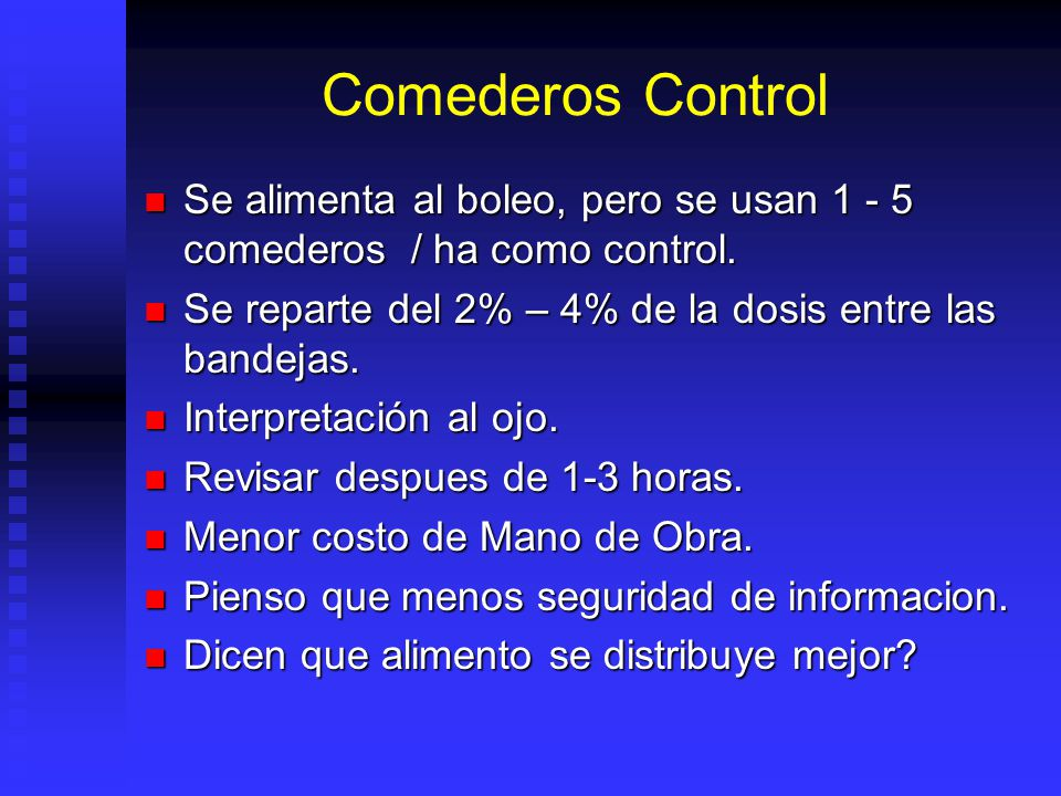 Comederos Control Se alimenta al boleo, pero se usan 1 - 5 comederos / ha como control. Se reparte del 2% – 4% de la dosis entre las bandejas.