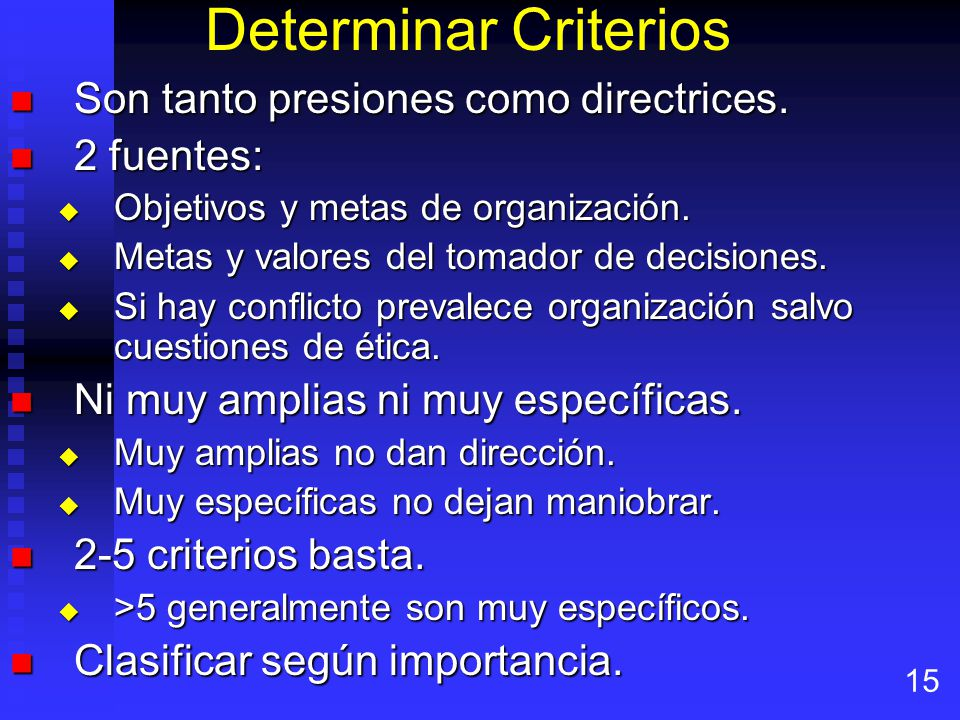 Determinar Criterios Son tanto presiones como directrices. 2 fuentes: