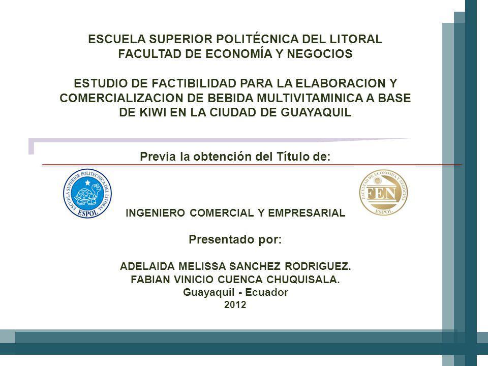 ESCUELA SUPERIOR POLITÉCNICA DEL LITORAL FACULTAD DE ECONOMÍA Y NEGOCIOS ESTUDIO DE FACTIBILIDAD PARA LA ELABORACION Y COMERCIALIZACION DE BEBIDA MULTIVITAMINICA A BASE DE KIWI EN LA CIUDAD DE GUAYAQUIL