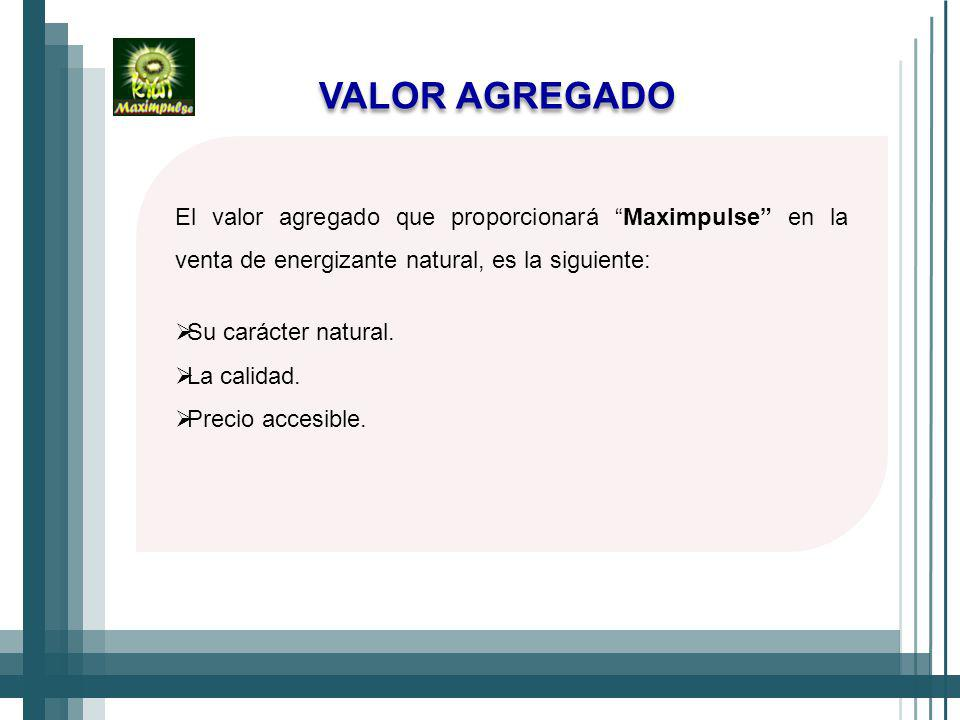 VALOR AGREGADO El valor agregado que proporcionará Maximpulse en la venta de energizante natural, es la siguiente: