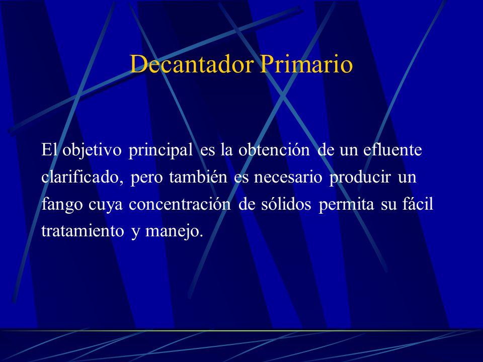 Decantador Primario El objetivo principal es la obtención de un efluente. clarificado, pero también es necesario producir un.