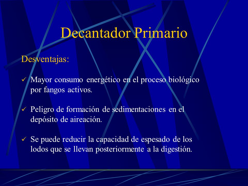 Decantador Primario Desventajas:
