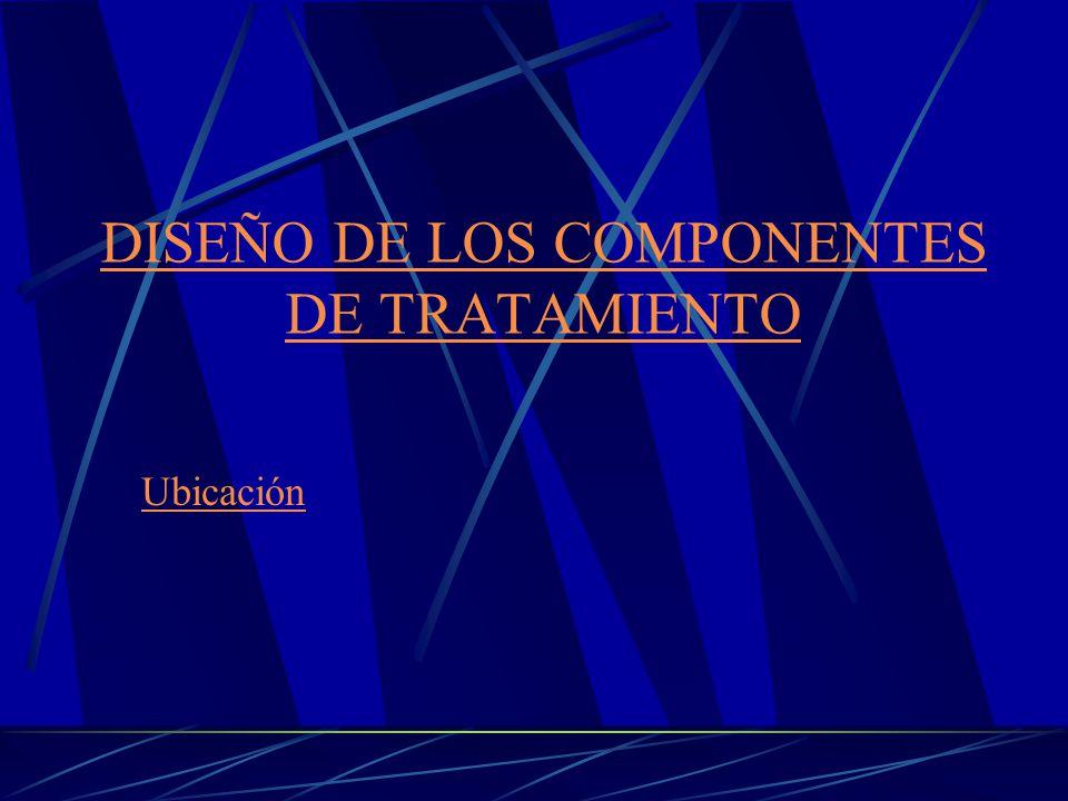 DISEÑO DE LOS COMPONENTES DE TRATAMIENTO