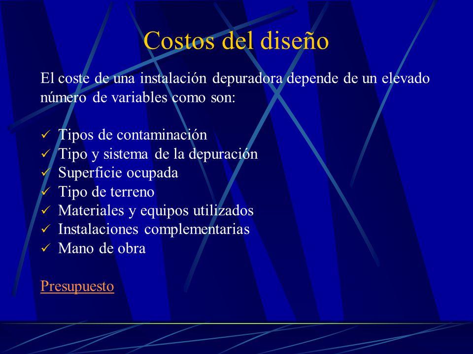 Costos del diseño El coste de una instalación depuradora depende de un elevado. número de variables como son:
