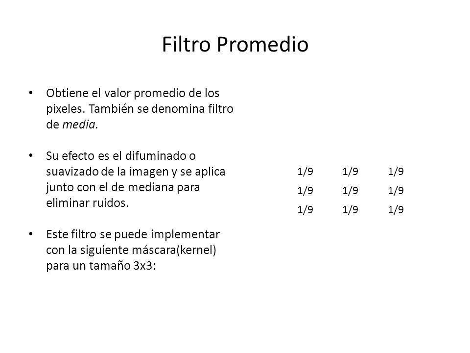 Filtro Promedio Obtiene el valor promedio de los pixeles. También se denomina filtro de media.