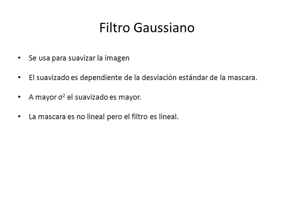 Filtro Gaussiano Se usa para suavizar la imagen
