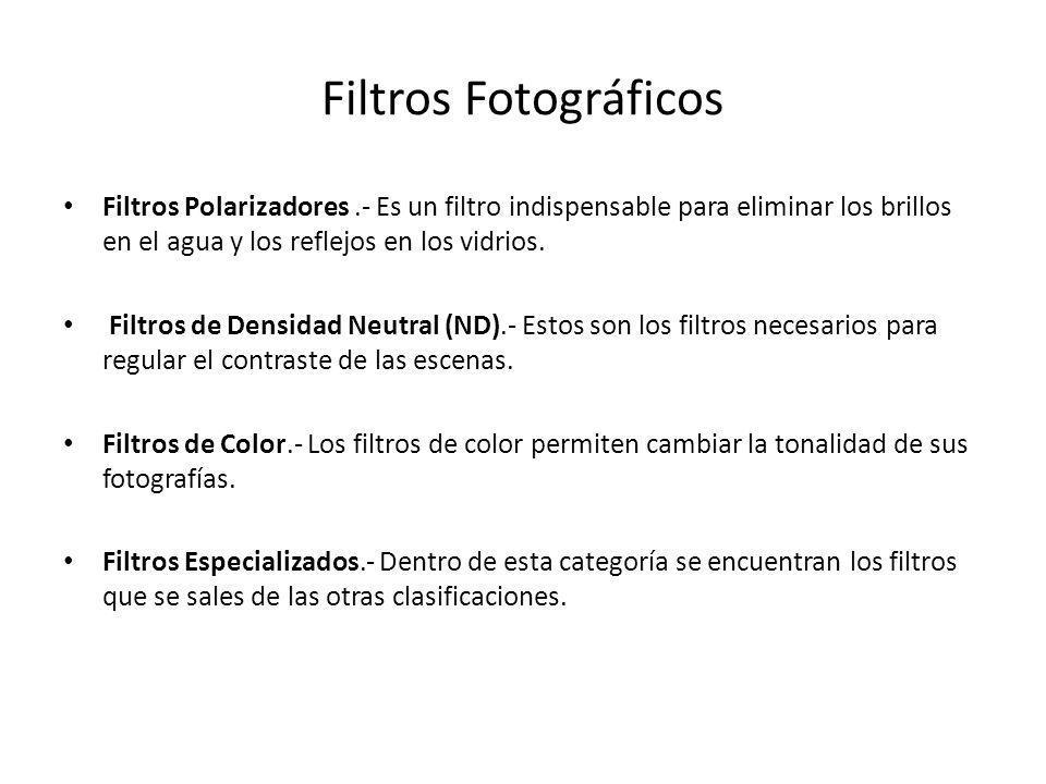 Filtros Fotográficos Filtros Polarizadores .- Es un filtro indispensable para eliminar los brillos en el agua y los reflejos en los vidrios.