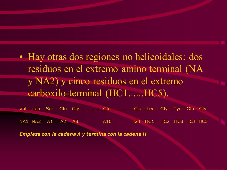 Hay otras dos regiones no helicoidales: dos residuos en el extremo amino terminal (NA y NA2) y cinco residuos en el extremo carboxilo-terminal (HC1......HC5).
