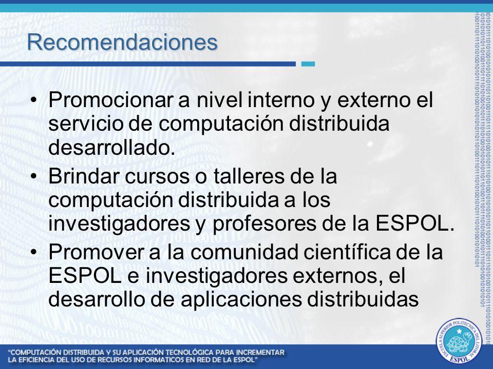 Recomendaciones Promocionar a nivel interno y externo el servicio de computación distribuida desarrollado.