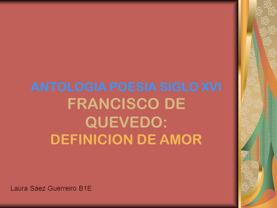 ANTOLOGIA POESIA SIGLO XVI FRANCISCO DE QUEVEDO: DEFINICION DE AMOR