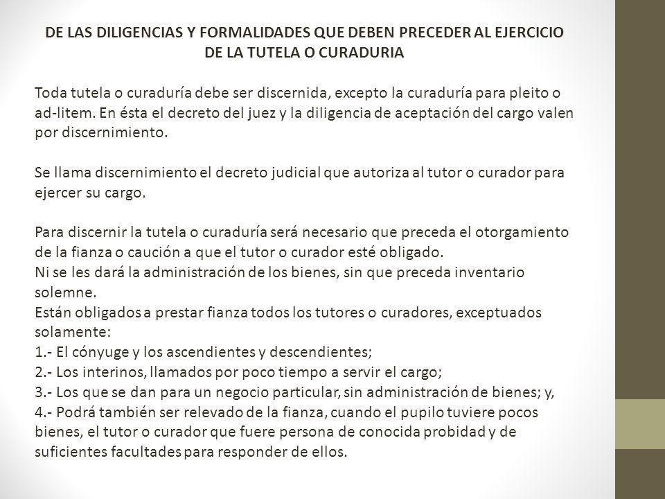 DE LAS DILIGENCIAS Y FORMALIDADES QUE DEBEN PRECEDER AL EJERCICIO DE LA TUTELA O CURADURIA