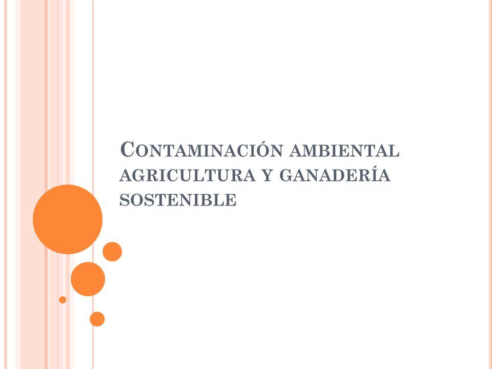Contaminación ambiental agricultura y ganadería sostenible