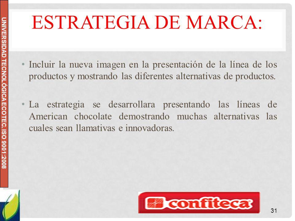 Estrategia de marca: Incluir la nueva imagen en la presentación de la línea de los productos y mostrando las diferentes alternativas de productos.