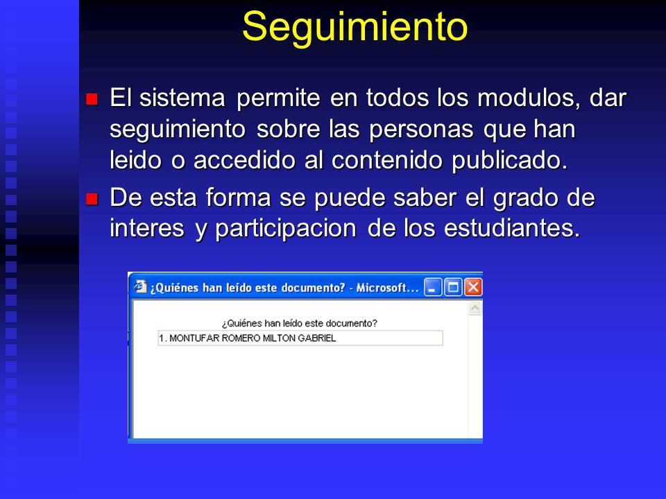 Seguimiento El sistema permite en todos los modulos, dar seguimiento sobre las personas que han leido o accedido al contenido publicado.