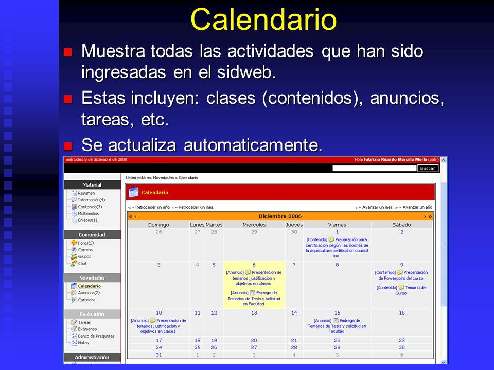 Calendario Muestra todas las actividades que han sido ingresadas en el sidweb. Estas incluyen: clases (contenidos), anuncios, tareas, etc.