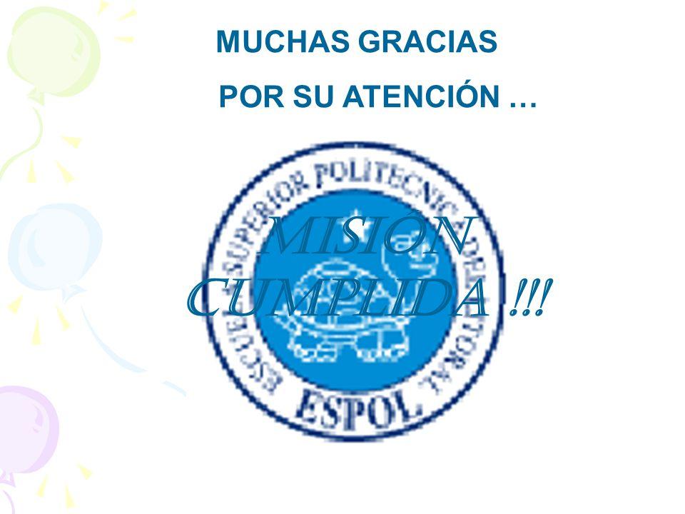 MUCHAS GRACIAS POR SU ATENCIÓN … MISIÓN CUMPLIDA !!!