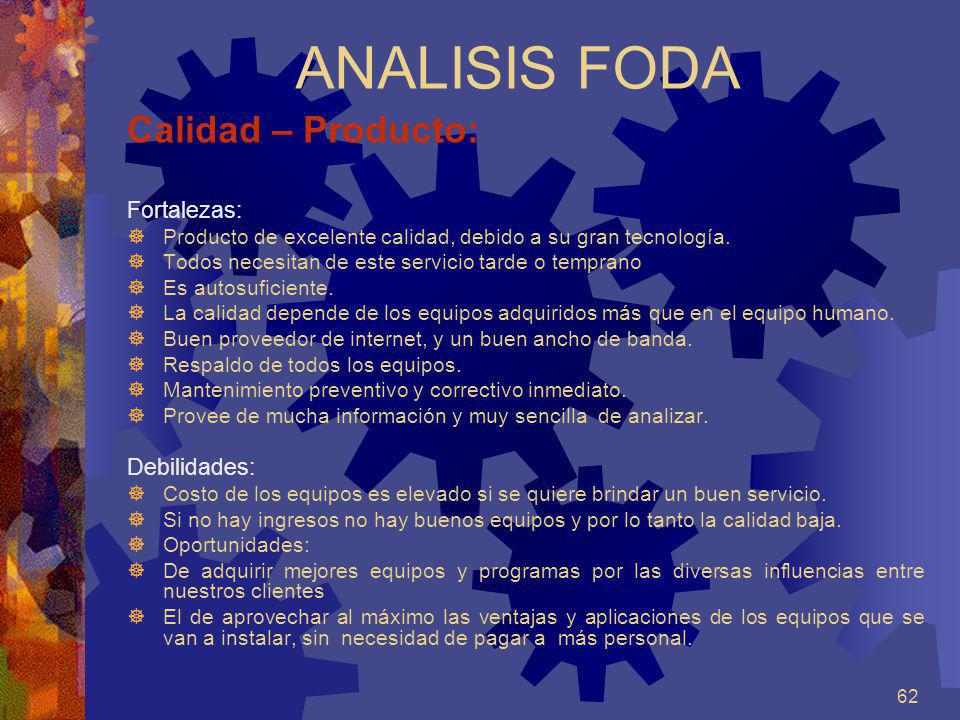 ANALISIS FODA Calidad – Producto: Fortalezas: Debilidades: