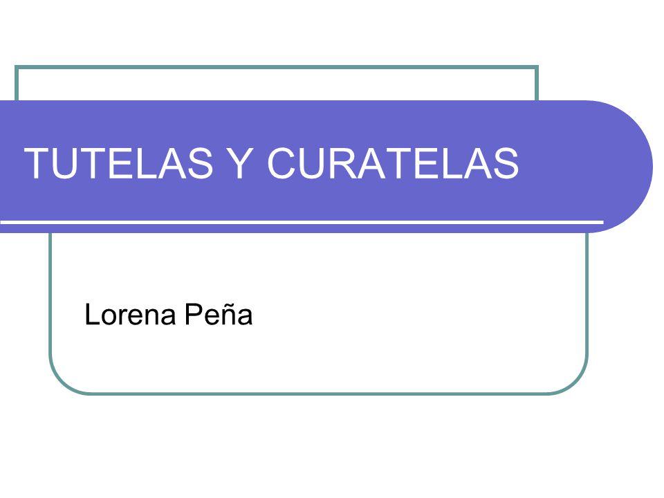 TUTELAS Y CURATELAS Lorena Peña