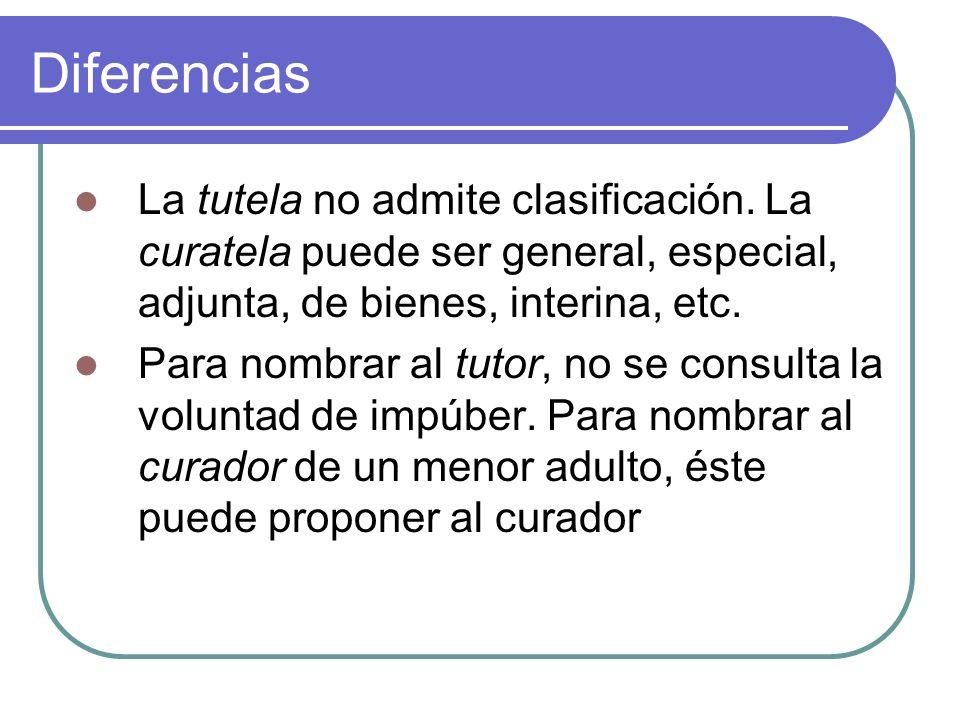 Diferencias La tutela no admite clasificación. La curatela puede ser general, especial, adjunta, de bienes, interina, etc.
