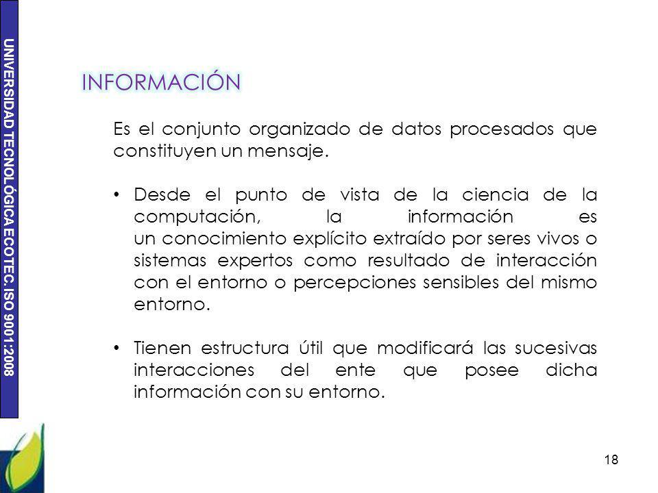 INFORMACIÓN Es el conjunto organizado de datos procesados que constituyen un mensaje.