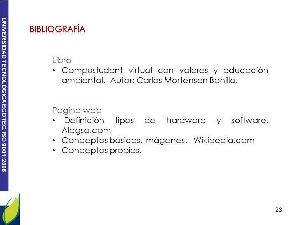 BIBLIOGRAFÍA Libro. Compustudent virtual con valores y educación ambiental. Autor: Carlos Mortensen Bonilla.
