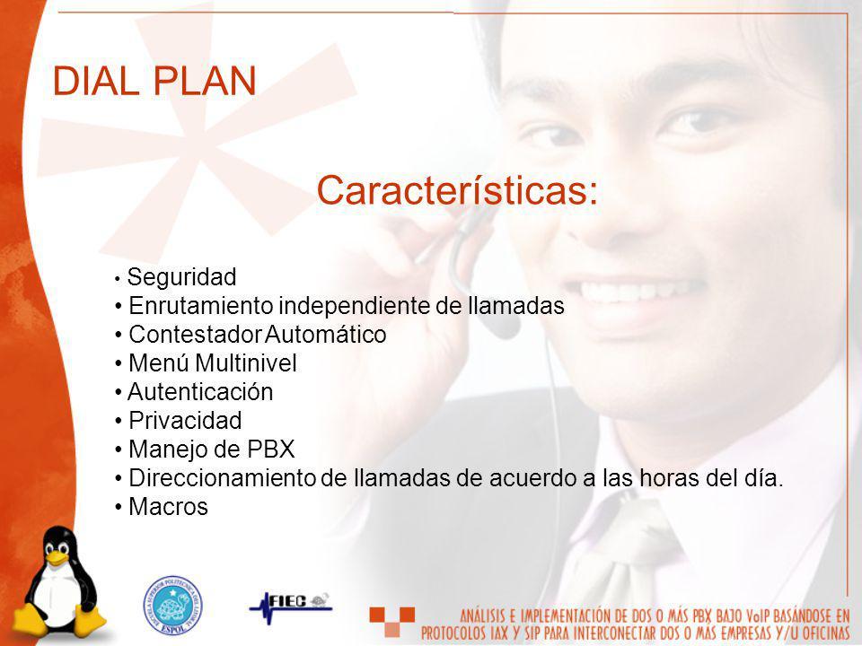 DIAL PLAN Características: Enrutamiento independiente de llamadas