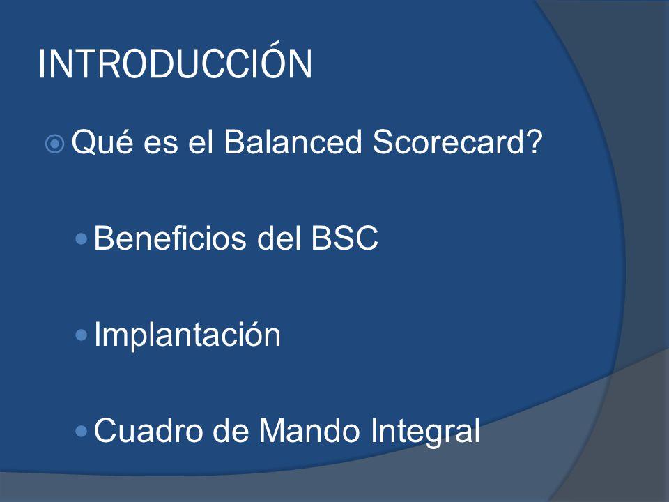 INTRODUCCIÓN Qué es el Balanced Scorecard Beneficios del BSC